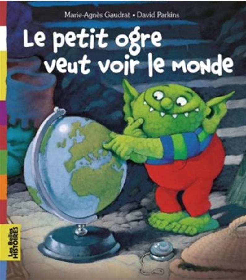Le petit ogre veut voir le monde © Les Belles histoires