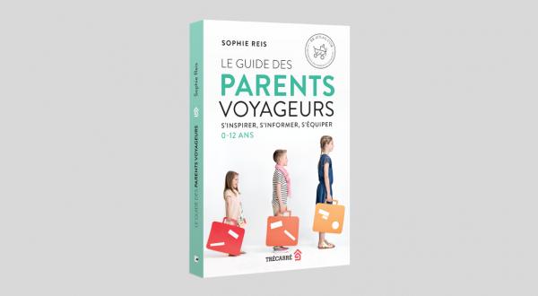 Le Guide des parents voyageurs Sophie Reis